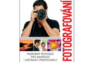 Fotografování - Podrobný průvodce pro nadšence i začínající profesionály